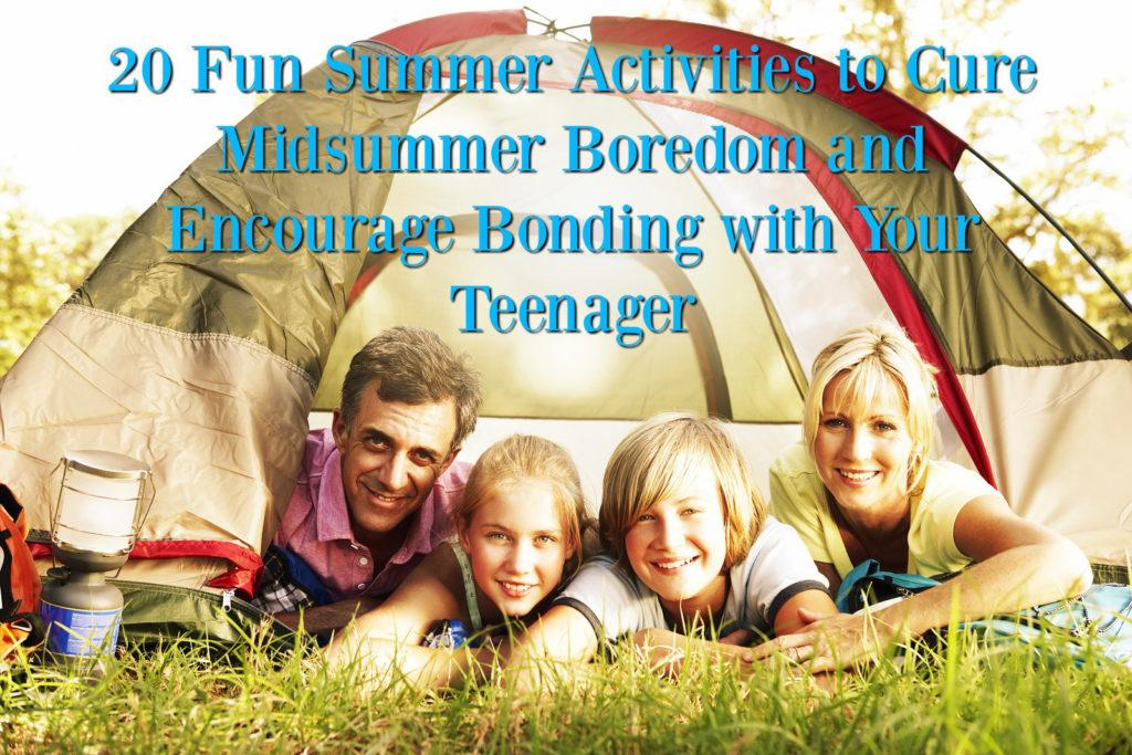 20 Fun Summer Activities to Cure Midsummer Boredom and Encourage Bonding with Your Teenager