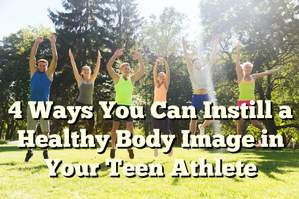 4 Ways You Can Instill a Healthy Body Image in Your Teen Athlete