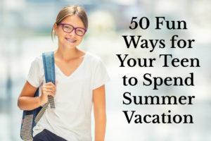 50 Fun Ways for Your Teen to Spend Summer Vacation