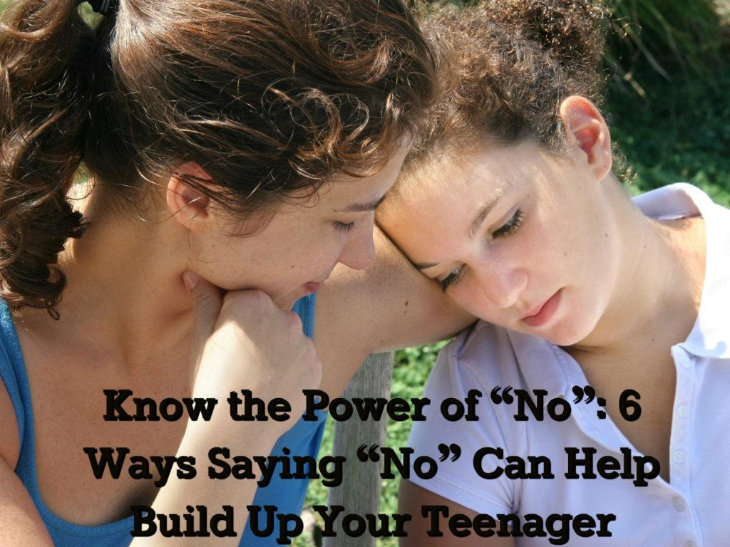 "Know the Power of ""No"": 6 Ways Saying ""No"" Can Help Build Up Your Teenager"