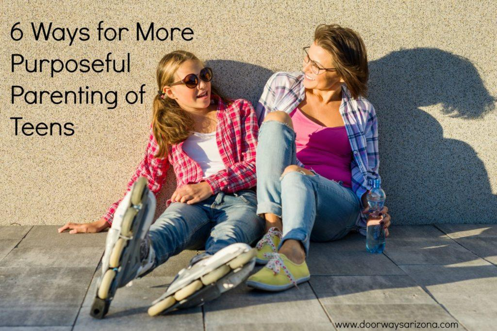 6 Ways for More Purposeful Parenting of Teens