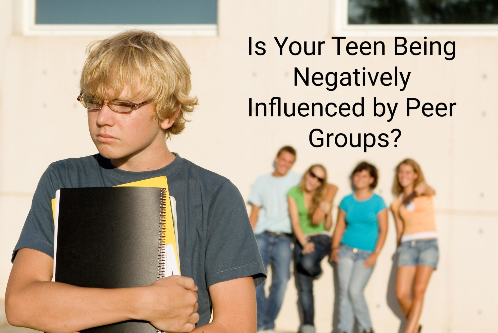 is your teen being negatively influenced by peer groups?