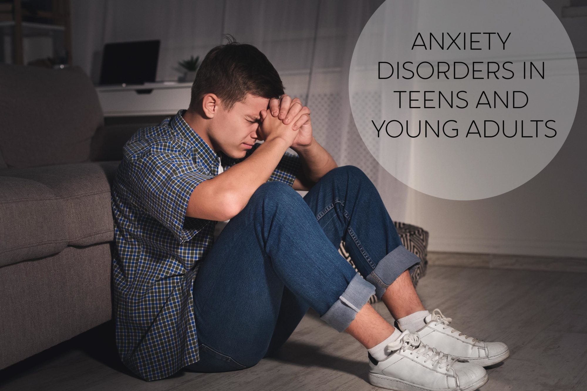 anxiety disorders in teens and young adults