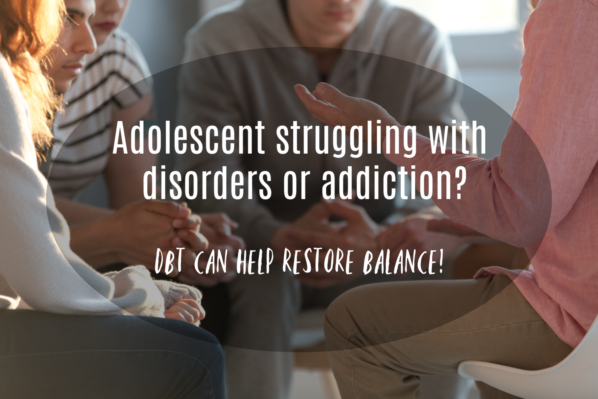DBT can help restore balance for adolescents struggling with Disorders and addictions